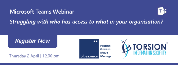 bluesource webinar - Watch again: Microsoft Teams Webinar – Struggling with who has access to what in your organisation?