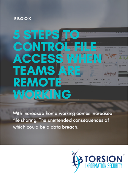 FREE eBOOK: 5 STEPS TO CONTROL FILE ACCESS WHEN TEAMS ARE REMOTE WORKING Torsion Information Security